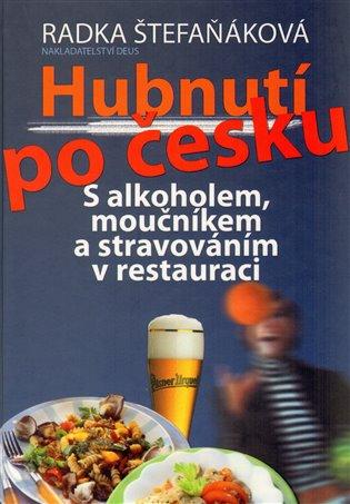 Hubnutí po česku:S alkoholem, moučníkem a stravováním v restauraci - Radka Štefaňáková | Booksquad.ink