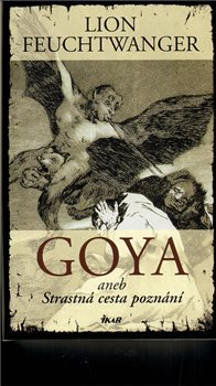Obálka titulu Goya aneb Strastná cesta poznání