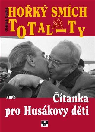 Hořký smích totality:Čítanka pro Husákovy děti - Oldřich Dudek | Booksquad.ink