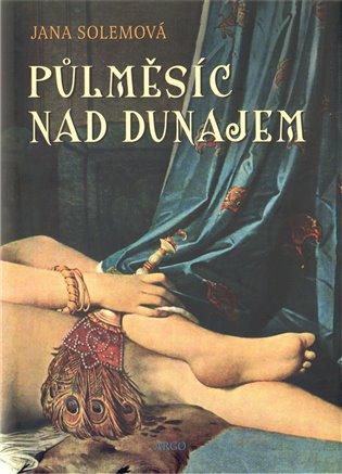 Půlměsíc nad Dunajem - Jana Solemová | Booksquad.ink