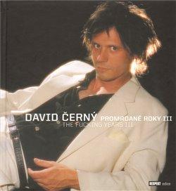 Obálka titulu David Černý - Promrdané roky III, The Fucking Years III