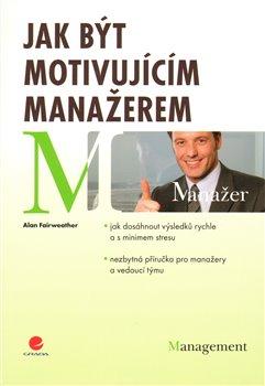 Obálka titulu Jak být motivujícím manažerem