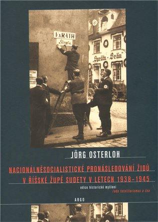Nacionálněsocialistické pronásledování Židů v říšské župě:Sudety 1938–1945 - Jorg Osterloh | Booksquad.ink