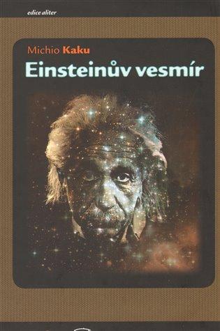 Einsteinův vesmír - Jak vize Alberta Einsteina změnily naše chápání prostoru a času