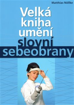 Obálka titulu Velká kniha umění slovní sebeobrany