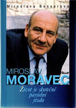 Obálka titulu Miroslav Moravec - Život je skutečně parádní jízda