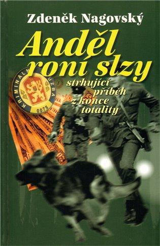 Anděl roní slzy:Strhující příběh z konce totality - Zdeněk Nagovský | Booksquad.ink