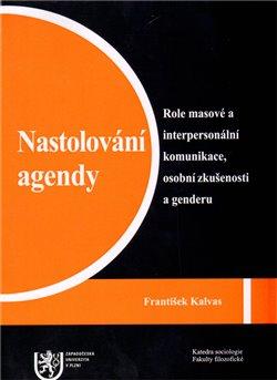 Obálka titulu Nastolování agendy: Role masové a interpersonální komunikace, osobní zkušenosti a genderu