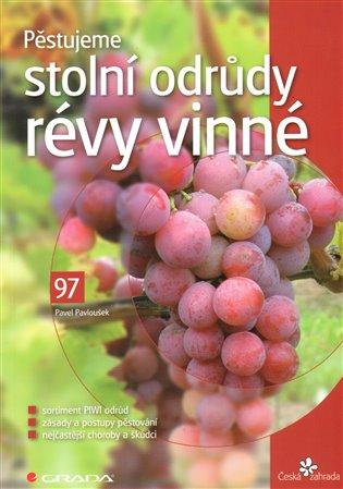 Pěstujeme stolní odrůdy révy vinné - Pavel Pavloušek | Booksquad.ink