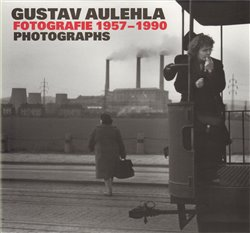 Obálka titulu Gustav Aulehla. Fotografie 1957-1990