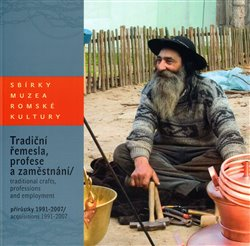 Obálka titulu Sbírky Muzea romské kultury: Tradiční řemesla, profese a zaměstnání. (přírůstky 1991 – 2007)