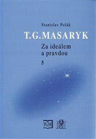 T.G.Masaryk - Za ideálem a pravdou 5