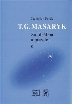 Obálka titulu T.G.Masaryk - Za ideálem a pravdou 5
