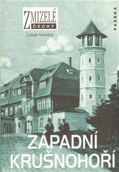 Obálka titulu Zmizelé Čechy-Západní Krušnohoří
