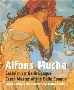 Alfons Mucha: Mistr Belle Epoque