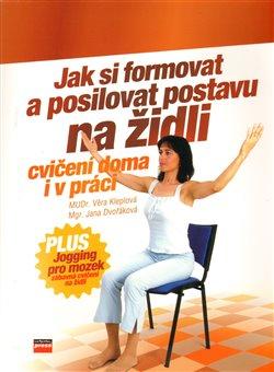 Obálka titulu Jak si formovat a posilovat postavu na židli
