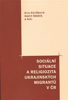 Obálka titulu Sociální situace a religiozita ukrajinských migrantů v ČR