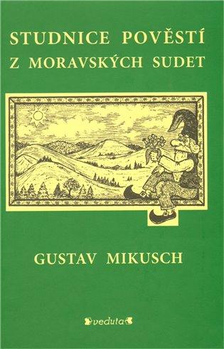 Studnice pověstí z moravských Sudet - Gustav Mikusch | Booksquad.ink