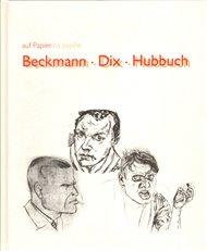 Beckmann/Dix/Hubbuch