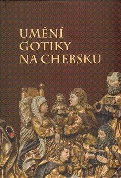 Obálka titulu Umění gotiky na Chebsku