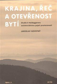 Krajina, řeč a otevřenost bytí - Jaroslav Novotný