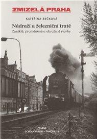 Zmizelá Praha-Nádraží a železniční tratě 1.díl