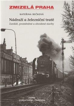 Obálka titulu Zmizelá Praha-Nádraží a železniční tratě 1.díl