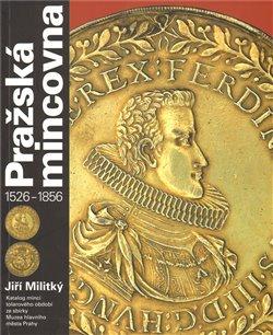 Obálka titulu Pražská mincovna 1526 - 1856