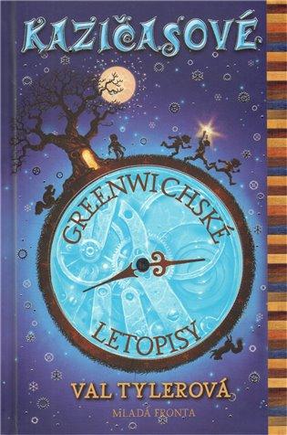 Greenwichské letopisy - Kazičasové:Originální fantasy příběh, v němž se doslova bojuje o čas! - Val Tylerová   Booksquad.ink
