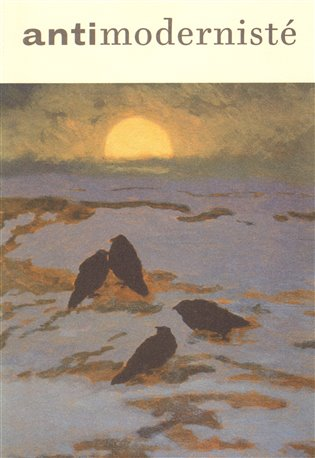 Antimodernisté - Jiří Olič   Booksquad.ink