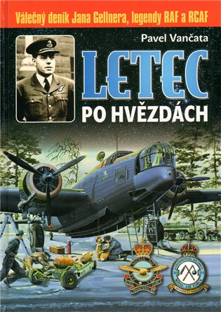 Letec po hvězdách:Válečný deník Jana Gellnera, legendy RAF a RCAF - Pavel Vančata | Booksquad.ink