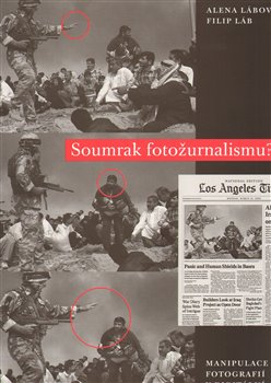 Obálka titulu Soumrak fotožurnalismu ? Manipulace fotografií v digitální éře