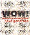 Obálka knihy WOW! Obrazová encyklopedie nové generace