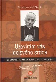 Uzavírám vás do svého srdce. Životopis Josefa kardinála Berana
