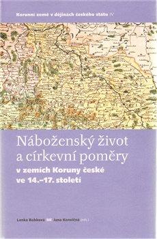 Obálka titulu Náboženský život a církevní poměry v zemích Koruny české ve 14. - 17. století