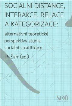 Obálka titulu Sociální distance, interakce, relace a kategorizace: alternativní teoretické perspektivy studia sociální stratifikace.