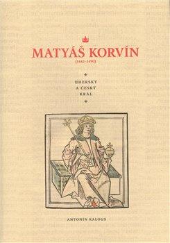 Obálka titulu Matyáš Korvín (1443–1490)