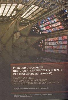 Obálka titulu PRAG UND DIE GROSSEN KULTURZENTREN EUROPAS IN DER ZEIT DER LUXEMBURGER (1310–1437)