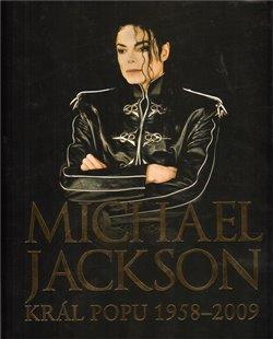 Obálka titulu Michael Jackson - Král popu 1958–2009