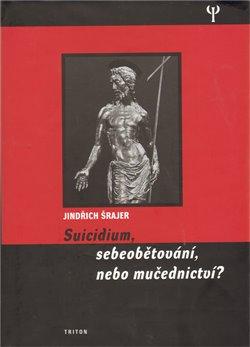 Obálka titulu Suicidium, sebeobětování, nebo mučednictví?