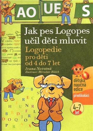 Jak pes Logopes učil děti mluvit:Logopedie pro děti od 4 do 7 let - Iveta Novotná   Booksquad.ink
