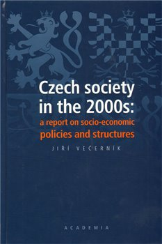 Obálka titulu Czech society in the 2000s: a report on socio-economic policies and structures