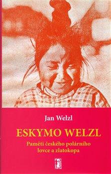 Obálka titulu Eskymo Welzl. Paměti českého polárníka a zlatokopa