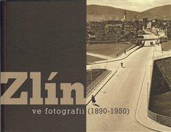 Obálka titulu Zlín ve fotografii /1890-1950/