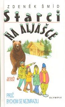 Obálka titulu Starci na Aljašce aneb Proč bychom se nezmrazili