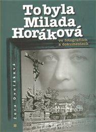 To byla Milada Horáková ve fotografiích a dokumentech
