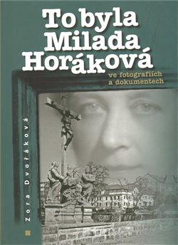 Obálka titulu To byla Milada Horáková ve fotografiích a dokumentech