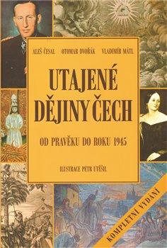 Obálka titulu Utajené dějiny Čech Od pravěku do roku 1945