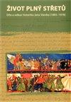 Obálka knihy Život plný střetů: dílo a odkaz historika Jana Slavíka (1885-1978)