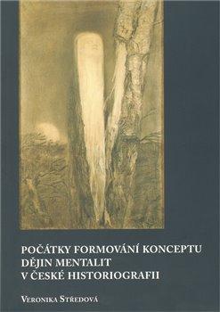 Obálka titulu Počátky formování konceptu dějin mentalit v české historiografii